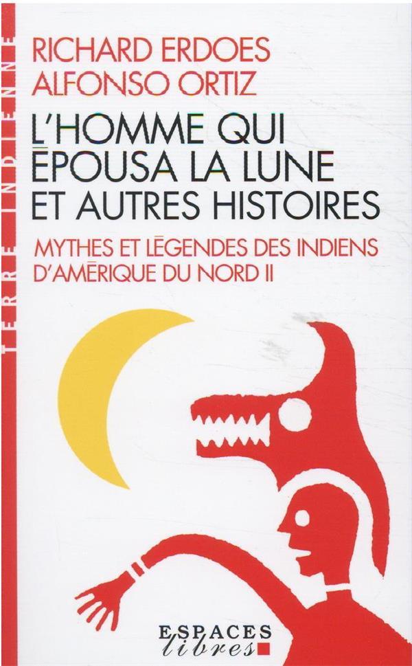 MYTHES ET LEGENDES DES INDIENS D'AMERIQUE DU NORD T.2 : L'HOMME QUI EPOUSA LA LUNE ET AUTRES HISTOIRES ERDOES/ORTIZ ALBIN MICHEL