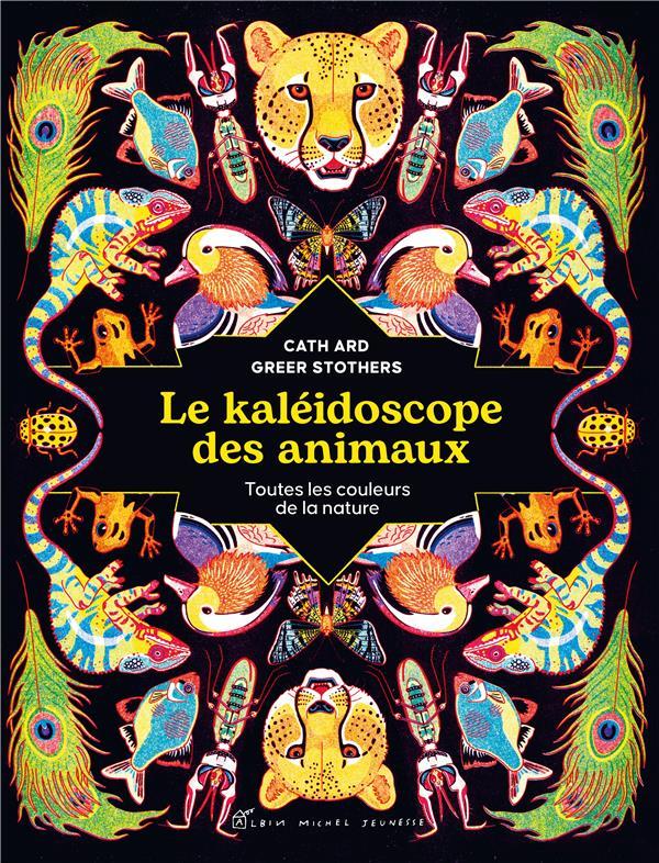 LE KALEIDOSCOPE DES ANIMAUX : TOUTES LES COULEURS DE LA NATURE