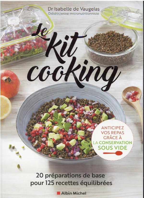 LE KIT COOKING : 20 PREPARATIONS DE BASE POUR 125 RECETTES EQUILIBREES