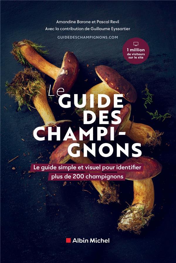 LE GUIDE DES CHAMPIGNONS : LE GUIDE SIMPLE ET VISUEL POUR IDENTIFIER PLUS DE 200 CHAMPIGNONS REVIL/BARONE ALBIN MICHEL