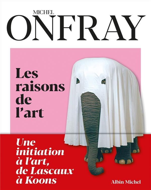 LES RAISONS DE L'ART : UNE INITIATION A L'ART, DE LASCAUX A KOONS