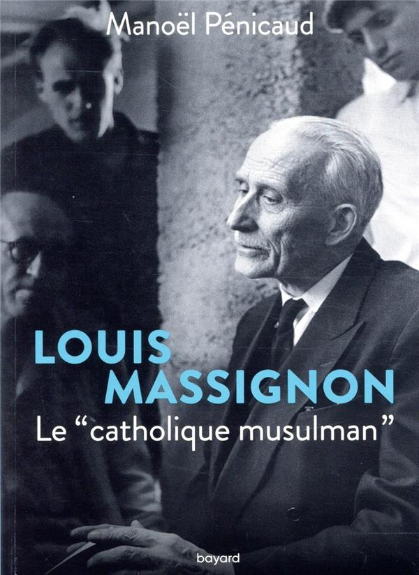 LOUIS MASSIGNON, LE CATHOLIQUE MUSULMAN
