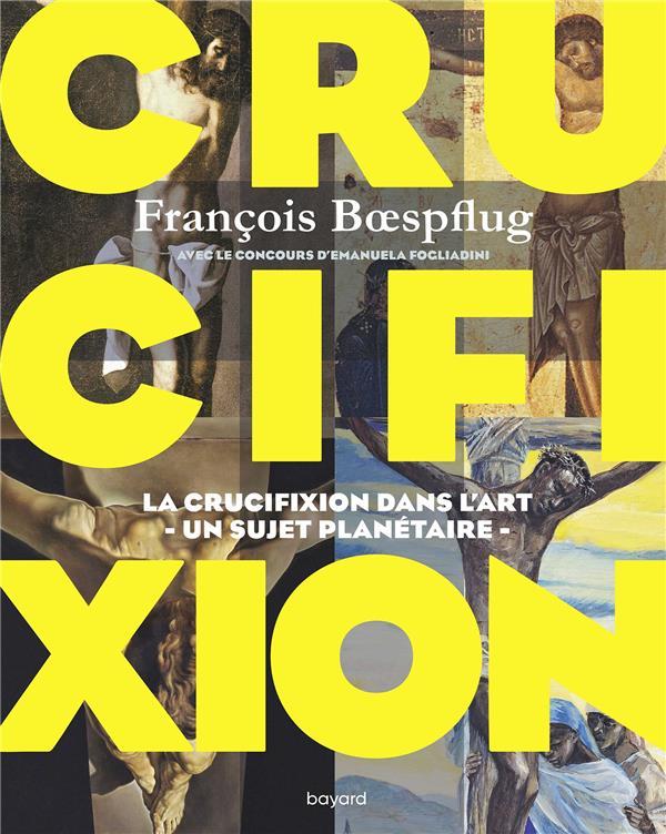 CRUCIFIXION  -  LA CRUCIFIXION DANS L'ART, UN SUJET PLANETAIRE