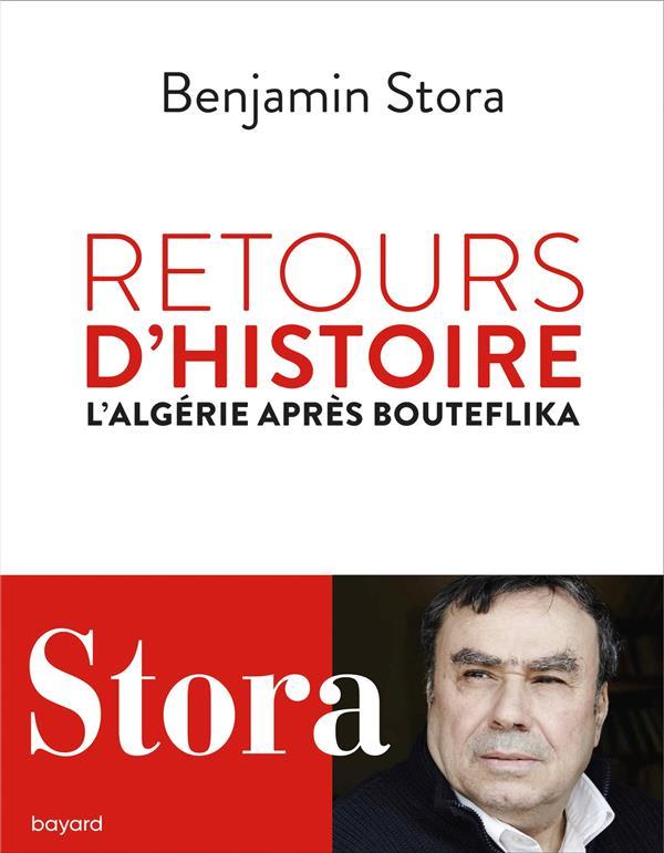RETOURS D'HISTOIRE  -  L'ALGERIE APRES BOUTEFLIKA STORA, BENJAMIN BAYARD CULTURE