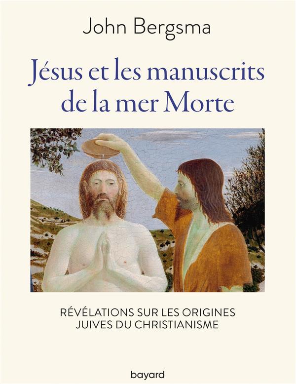 JESUS ET LES MANUSCRITS DE LA MER MORTE  -  REVELATIONS SUR LES RACINES JUIVES DU CHRISTIANISME