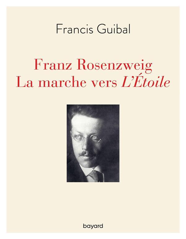 FRANZ ROSENZWEIG, LA MARCHE VERS L'ETOILE