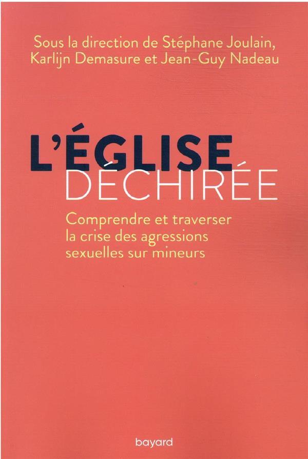 L'EGLISE DECHIREE : COMPRENDRE ET TRAVERSER LA CRISE DES AGRESSIONS SEXUELLES SUR MINEURS