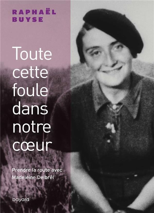 TOUTE CETTE FOULE DANS NOTRE COEUR. PRENDRE LA ROUTE AVEC MADELEINE DELBREL