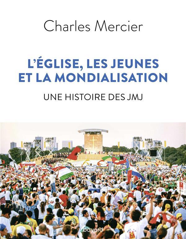 LES JEUNES, L-EGLISE CATHOLIQUE ET LA MONDIALISATION. UNE HISTOIRE DES JMJ.