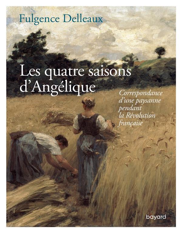 LES QUATRE SAISONS D'ANGELIQUE  -  CORRESPONDANCE D'UNE PAYSANE PENDANT LA REVOLUTION FRANCAISE