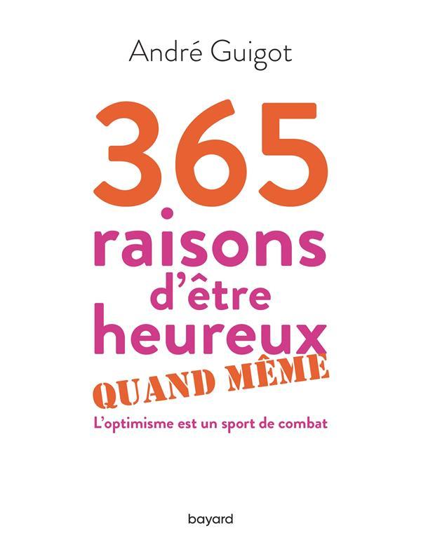 365 RAISONS D'ETRE HEUREUX QUAND MEME GUIGOT, ANDRE BAYARD CULTURE