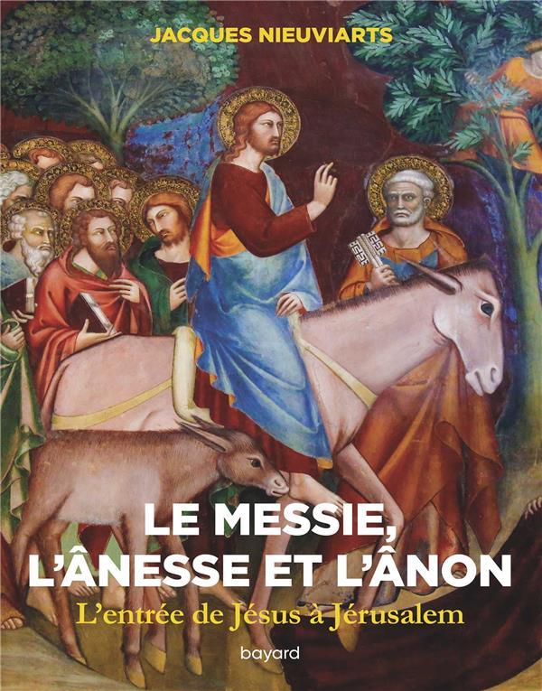 LE MESSIE, L'ANESSE ET L'ANON  -  L'ENTREE DE JESUS A JERUSALEM