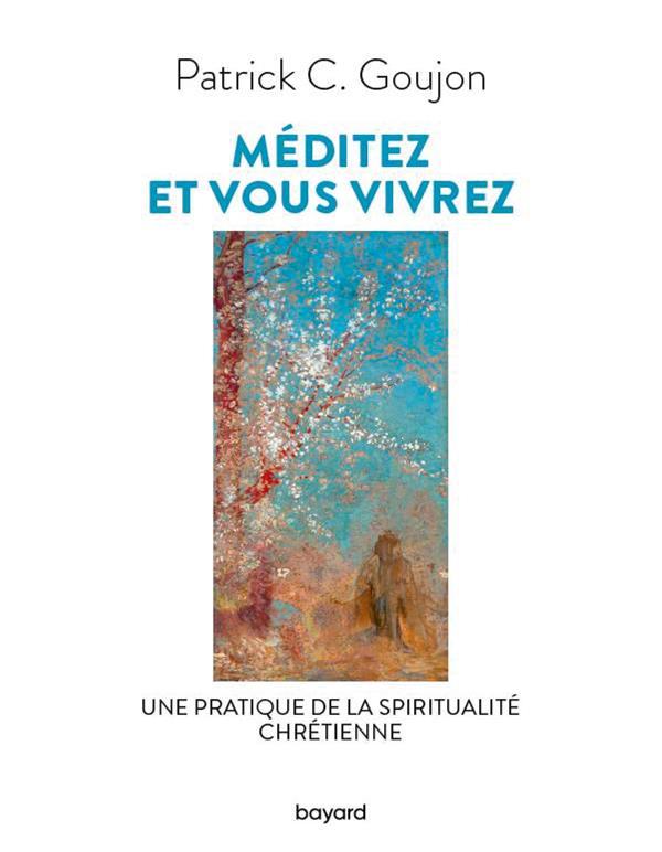 MEDITEZ ET VOUS VIVREZ : UNE LECTURE DE LA SPIRITUALITE CHRETIENNE