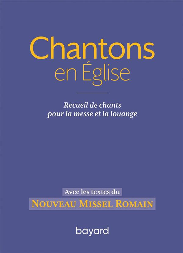 CHANTONS EN EGLISE : RECUEIL DE CHANTS POUR LA MESSE ET LA LOUANGE