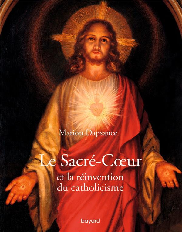 LE MYSTERE DU SACRE-COEUR ET L'INVENTION DU CHRISTIANISME