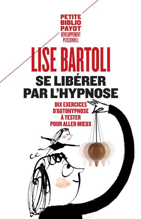 SE LIBERER PAR L'HYPNOSE  -  10 EXERCICES D'AUTO-HYPNOSE BARTOLI LISE PAYOT POCHE