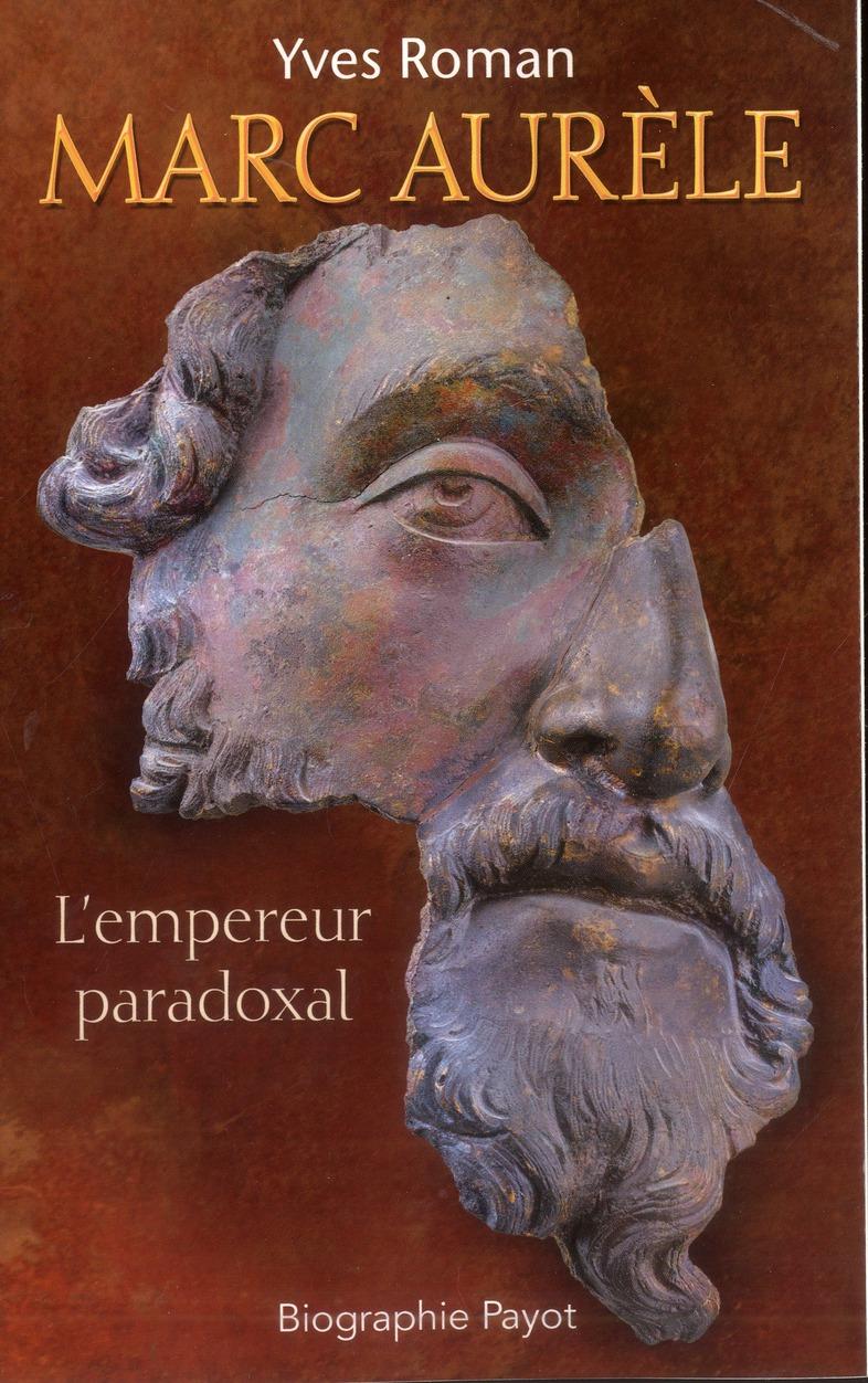 MARC AURELE L'EMPEREUR PARADOXAL Roman Yves Payot