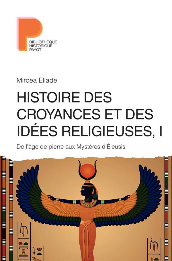Histoire des croyances et des idées religieuses De l'âge de la pierre aux mystères d'Eleusis Vol.1