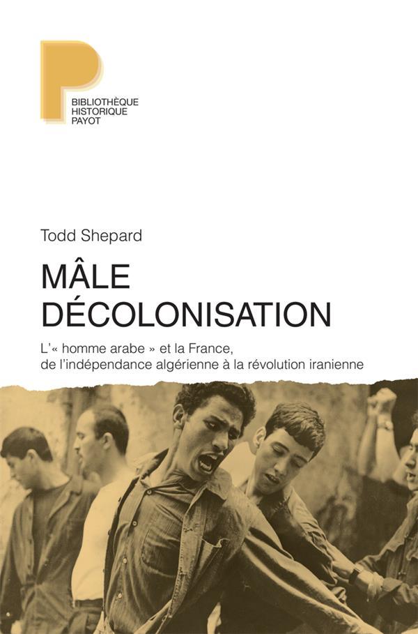 MALE DECOLONISATION - L'  HOMME ARABE  ET LA FRANCE, DE L'INDEPENDANCE ALGERIENNE A LA REVOLUTION I
