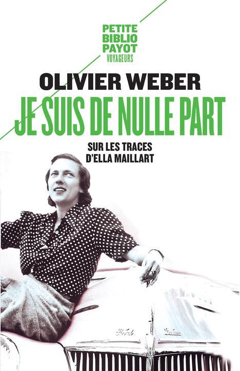 JE SUIS DE NULLE PART - SUR LES TRACES D'ELLA MAILLART Weber Olivier Payot