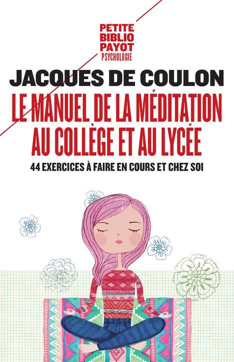 LE MANUEL DE LA MEDITATION AU COLLEGE ET AU LYCEE  -  44 EXERCICES A FAIRE EN COURS ET CHEZ SOI COULON JACQUES DE PAYOT POCHE