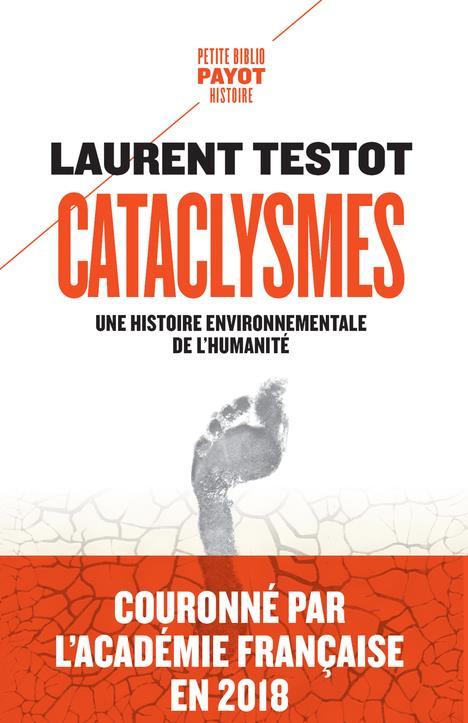 CATACLYSMES  -  UNE HISTOIRE ENVIRONNEMENTALE DE L'HUMANITE TESTOT, LAURENT PAYOT POCHE