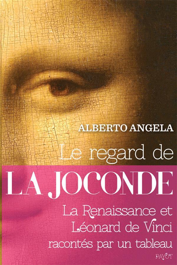 LE REGARD DE LA JOCONDE  -  LA RENAISSANCE ET LEONARD DE VINCI RACONTES PAR UN TABLEAU ANGELA/PASA PAYOT POCHE