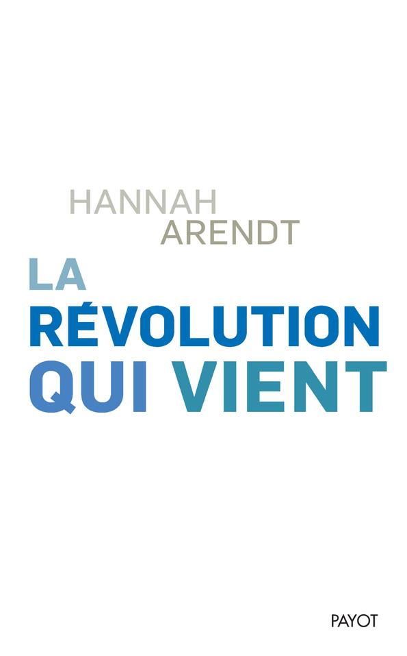 LA REVOLUTION QUI VIENT ARENDT HANNAH PAYOT POCHE