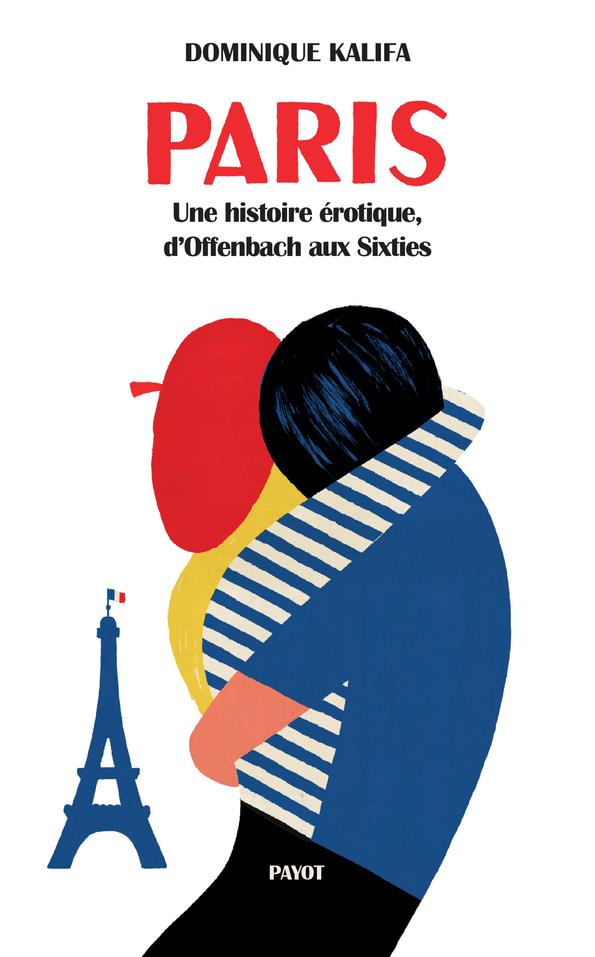 PARIS - UNE HISTOIRE EROTIQUE, D'OFFENBACH AUX SIXTIES KALIFA DOMINIQUE PAYOT POCHE