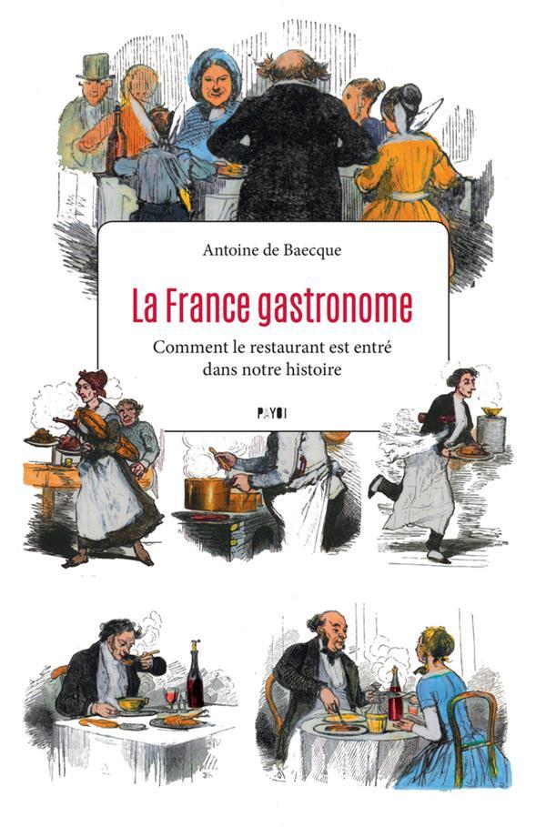 LA FRANCE GASTRONOME - COMMENT DE BAECQUE ANTOINE PAYOT