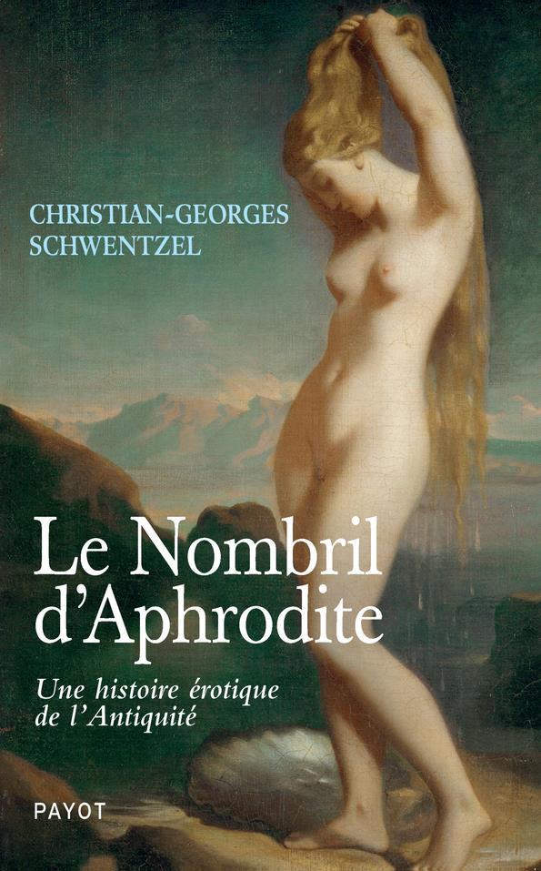 LE NOMBRIL D'APHRODITE   UNE HISTOIRE EROTIQUE DE L'ANTIQUITE