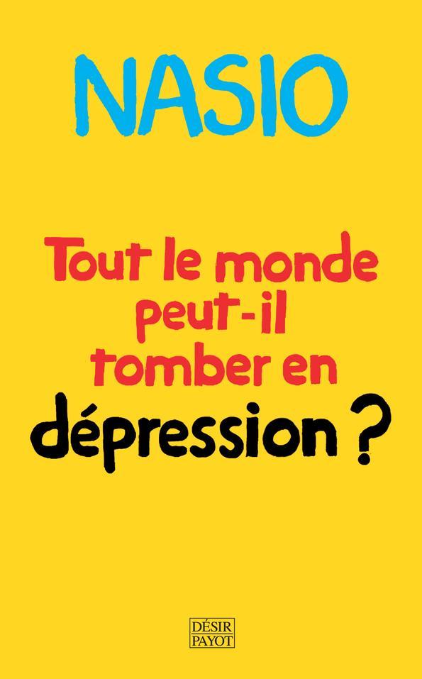 TOUT LE MONDE PEUT-IL TOMBER EN DEPRESSION ? UNE AUTRE MANIERE DE SOIGNER LA DEPRESSION NASIO, JUAN-DAVID PAYOT POCHE