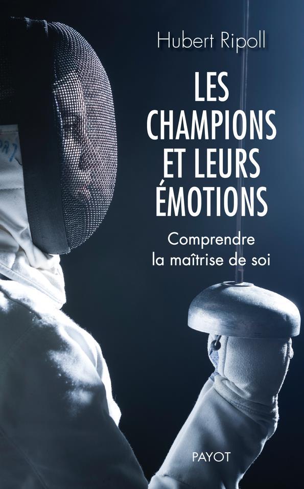 LES CHAMPIONS ET LEURS EMOTIONS  -  COMPRENDRE LA MAITRISE DE SOI RIPOLL, HUBERT PAYOT POCHE