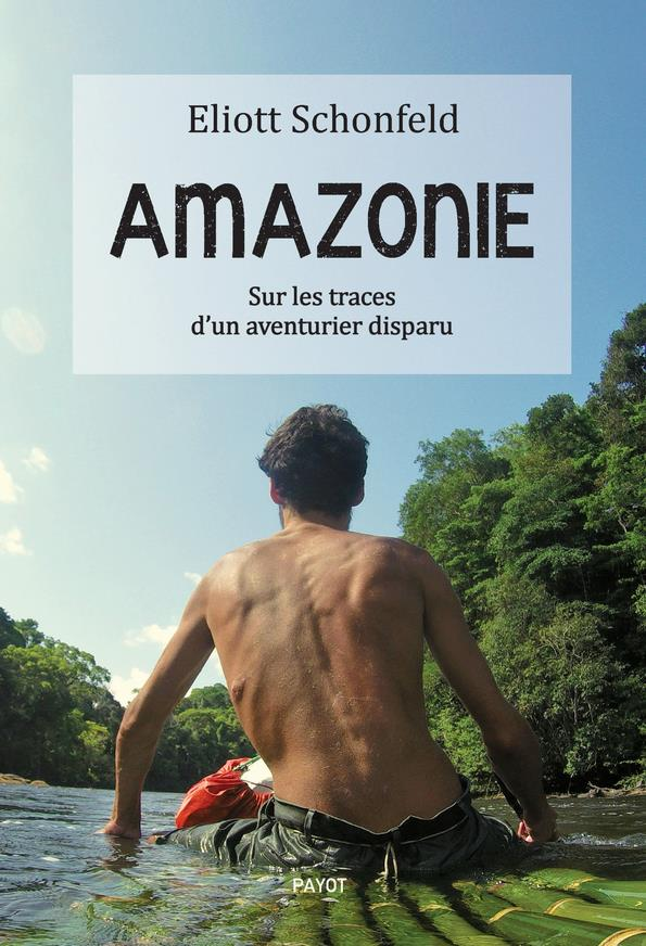 AMAZONIE  -  SUR LES TRACES D'UN AVENTURIER DISPARU SCHONFELD ELIOTT PAYOT POCHE