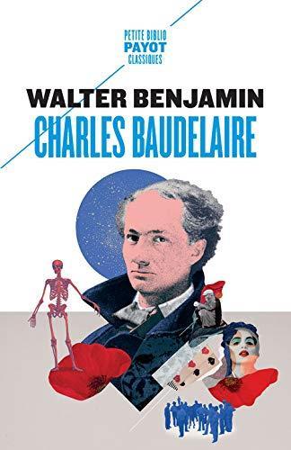 CHARLES BAUDELAIRE  -  UN POETE LYRIQUE A L'APOGEE DU CAPITALISME BENJAMIN/LACOSTE PAYOT POCHE