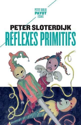 REFLEXES PRIMITIFS  -  CONSIDERATIONS PSYCHOPOLITIQUES SUR LES INQUIETUDES EUROPEENNES SLOTERDIJK PETER PAYOT POCHE