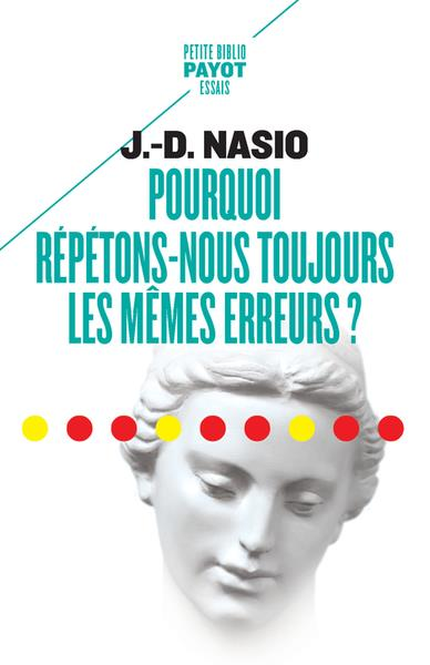 POURQUOI REPETONS-NOUS TOUJOURS LES MEMES ERREURS ? NASIO J.D. PAYOT POCHE