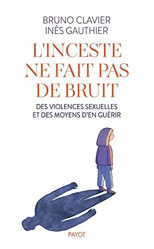 L'INCESTE NE FAIT PAS DE BRUIT : DES VIOLENCES SEXUELLES ET DES MOYENS D'EN GUERIR