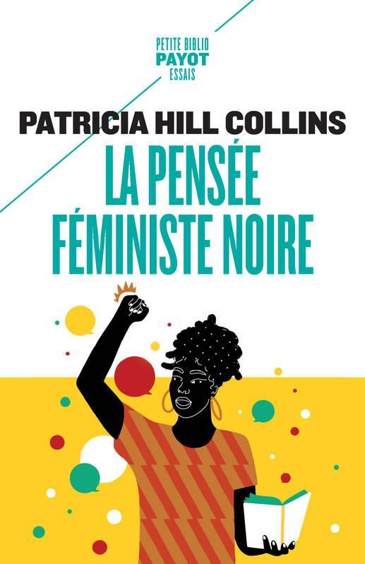 LA PENSEE FEMINISTE NOIRE : SAVOIR, CONSCIENCE ET POLITIQUE DE L'EMPOWERMENT HILL COLLINS P. PAYOT POCHE