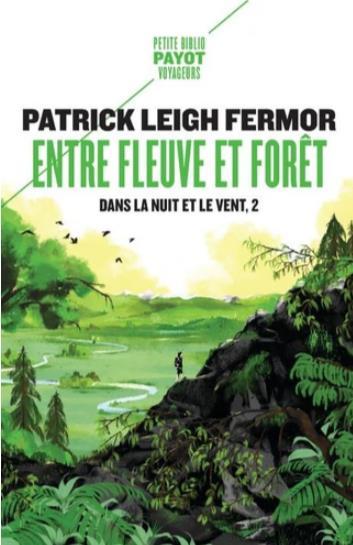 DANS LA NUIT ET LE VENT T.2 : ENTRE FLEUVE ET FORET LEIGH FERMOR PATRICK PAYOT POCHE