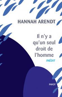 IL N'Y A QU'UN SEUL DROIT DE L'HOMME  -  NOUS REFUGIES ARENDT/ALLOA PAYOT POCHE