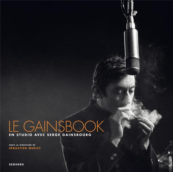 LE GAINSBOOK  -  EN STUDIO AVEC SERGE GAINSBOURG MERLET, SEBASTIEN  SEGHERS