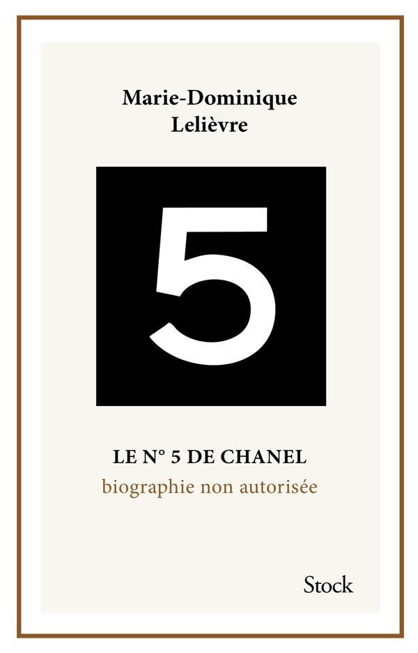 LE N°5 DE CHANEL  -  BIOGRAPHIE NON AUTORISEE