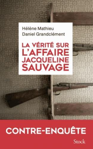 Grandclément Daniel - LA VERITE SUR L'AFFAIRE JACQUELINE SAUVAGE