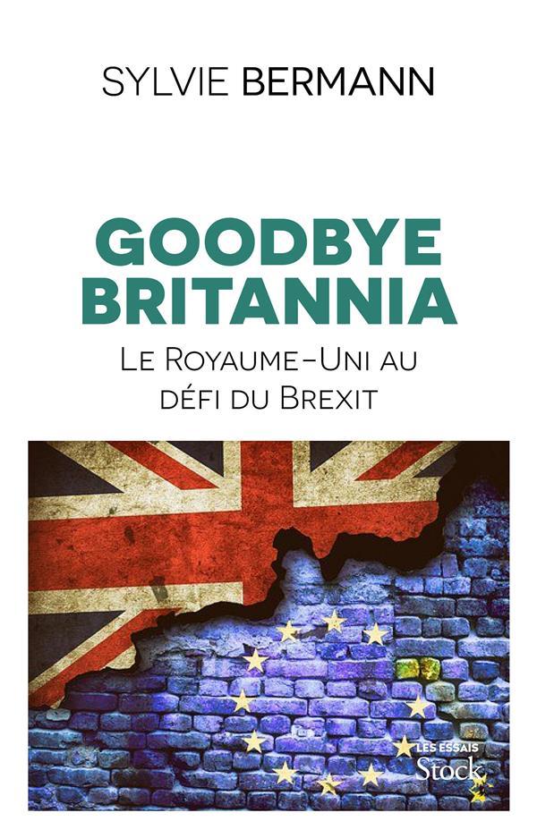 GOODBYE BRITANNIA  -  LE ROYAUME-UNI AU DEFI DU BREXIT BERMANN, SYLVIE STOCK