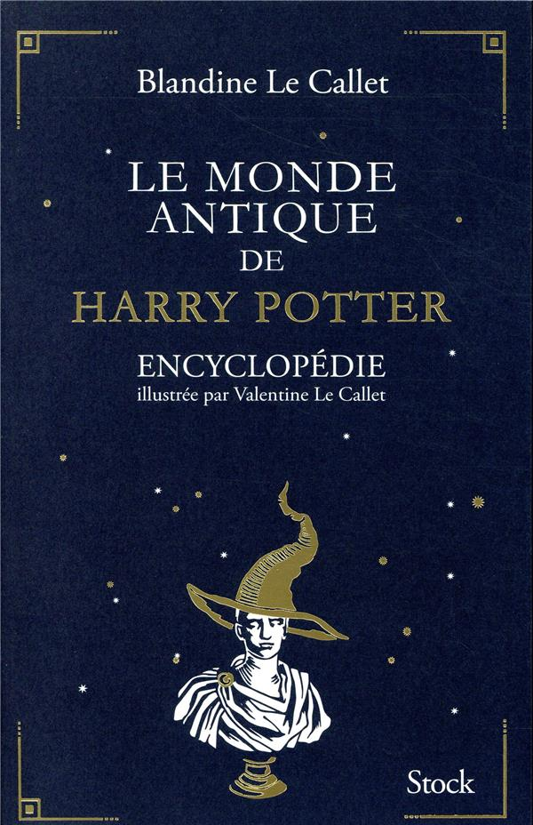 LE MONDE ANTIQUE DE HARRY POTTER     ENCYCLOPEDIE ILLUSTREE PAR VALENTINE LE CALLET