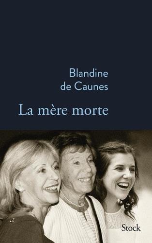 LA MERE MORTE CAUNES, BLANDINE DE STOCK