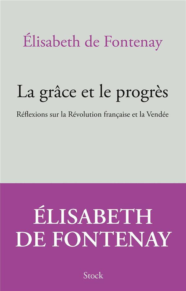 LA GRACE ET LE PROGRES     REFLEXIONS SUR LA REVOLUTION FRANCAISE ET LA VENDEE
