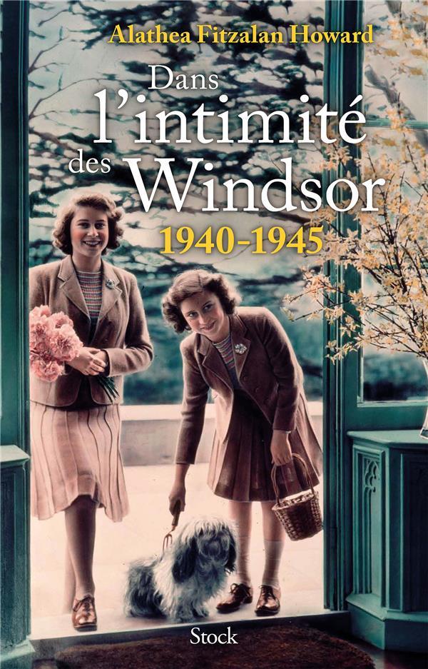DANS L'INTIMITE DES WINDSOR - 1940-1945