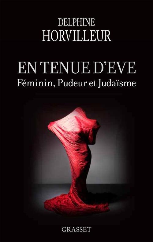 EN TENUE D'EVE : FEMININ, PUDEUR ET JUDAISME Horvilleur Delphine Grasset